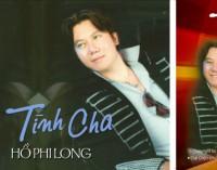 """Giới thiệu CD """"Tình Cha"""": Hồ Phi Long- được anh chị em nghệ sĩ và báo chí truyền thông ủng hộ"""