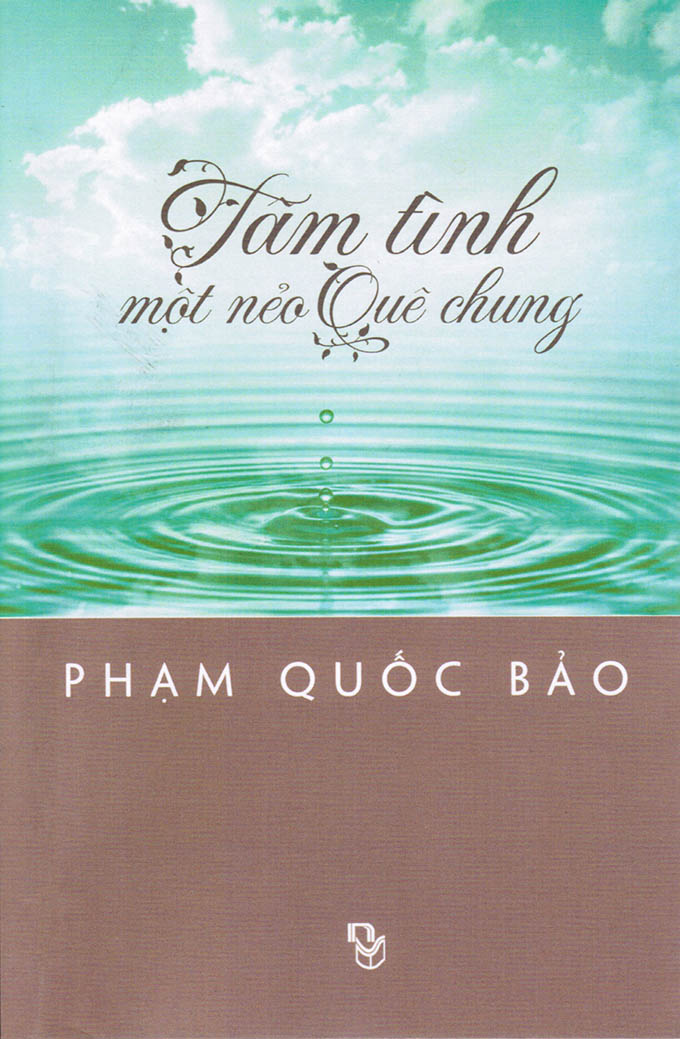 """Giới thiệu tác phẩm mới xuất bản:  """"Tâm Tình Một Nẻo Quê Chung"""" tuyển tập Phạm Quốc Bảo (2015)"""